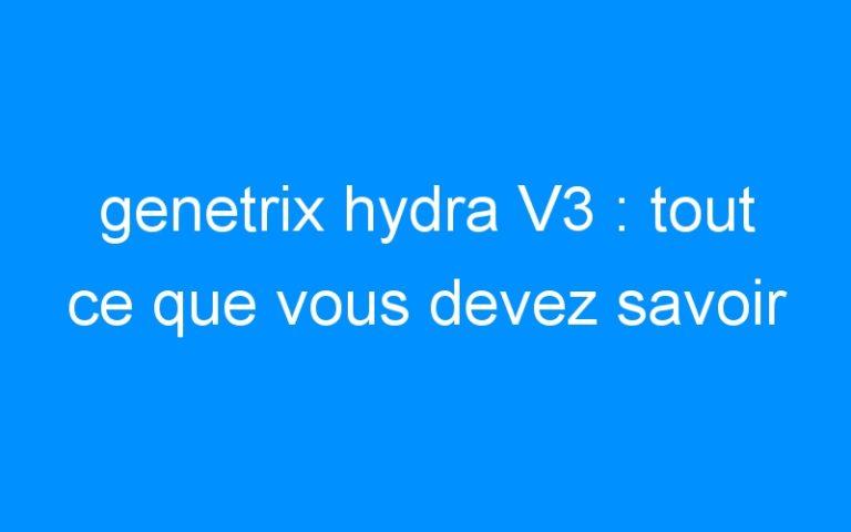 genetrix hydra V3 : tout ce que vous devez savoir