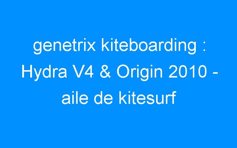 genetrix kiteboarding : Hydra V4 & Origin 2010 – aile de kitesurf genetrix kiteboarding