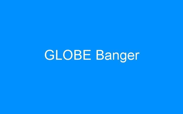 GLOBE Banger