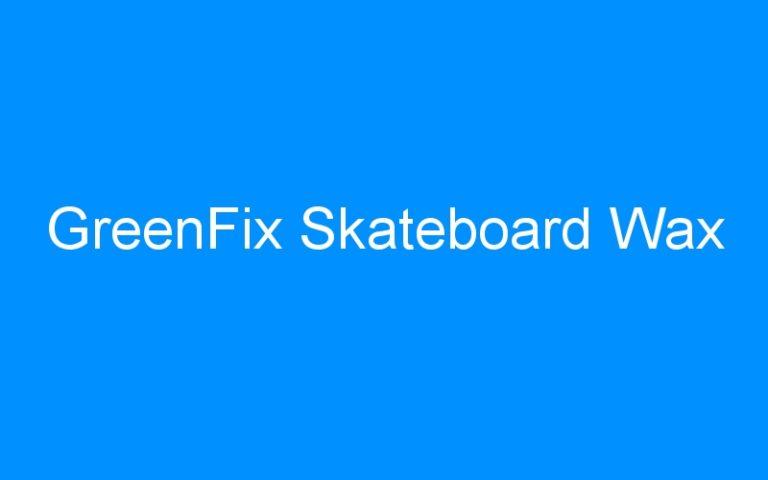 GreenFix Skateboard Wax