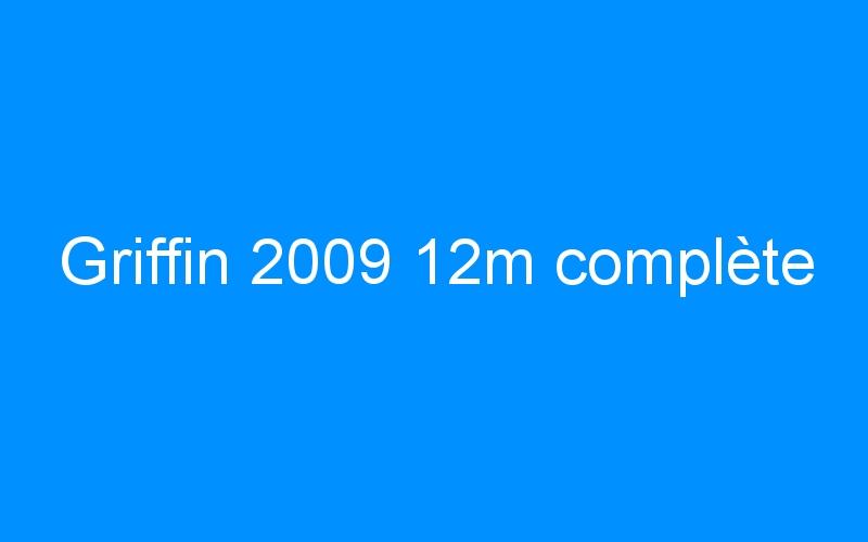Griffin 2009 12m complète