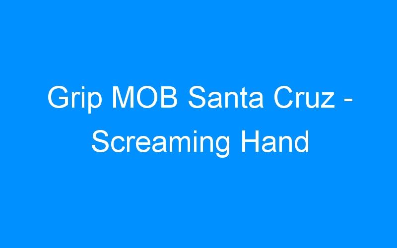 Grip MOB Santa Cruz – Screaming Hand
