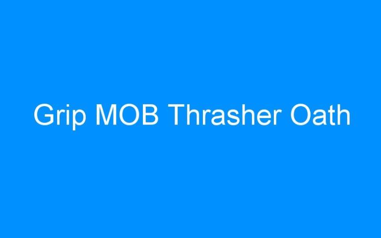 Grip MOB Thrasher Oath