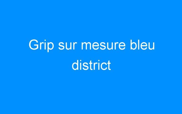 Grip sur mesure bleu district