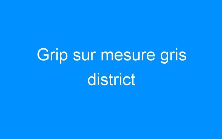 Grip sur mesure gris district