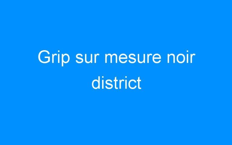 Grip sur mesure noir district