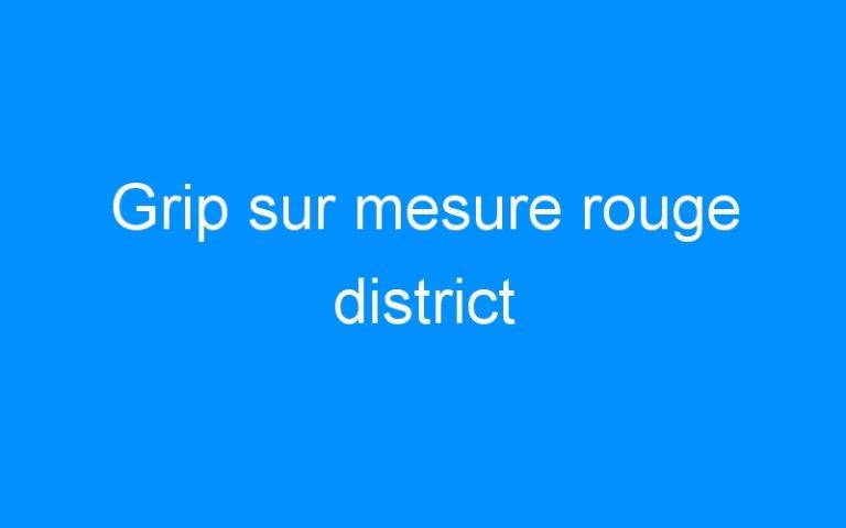 Grip sur mesure rouge district