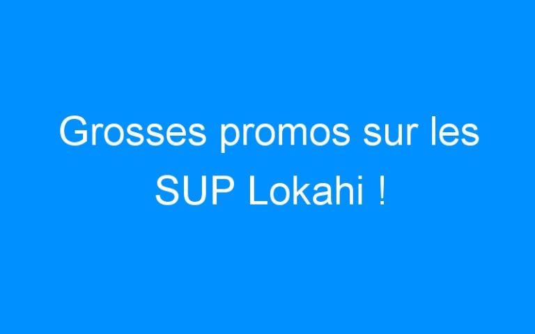 Grosses promos sur les SUP Lokahi !