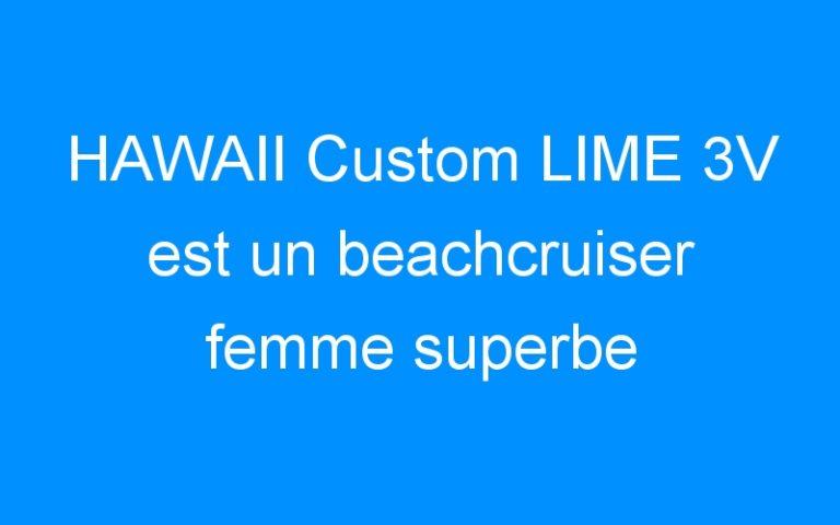 HAWAII Custom LIME 3V est un beachcruiser femme superbe