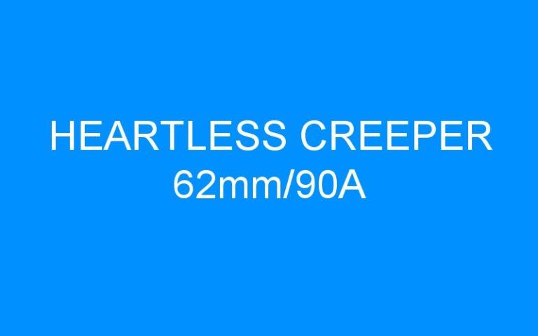 HEARTLESS CREEPER 62mm/90A
