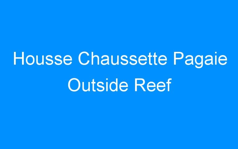 Housse Chaussette Pagaie Outside Reef