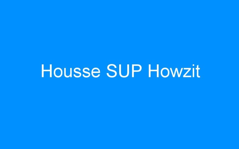 Housse SUP Howzit