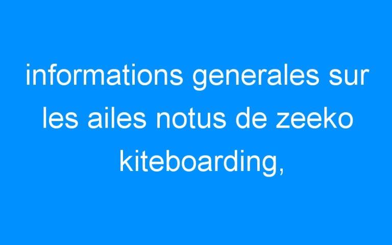 informations generales sur les ailes notus de zeeko kiteboarding,