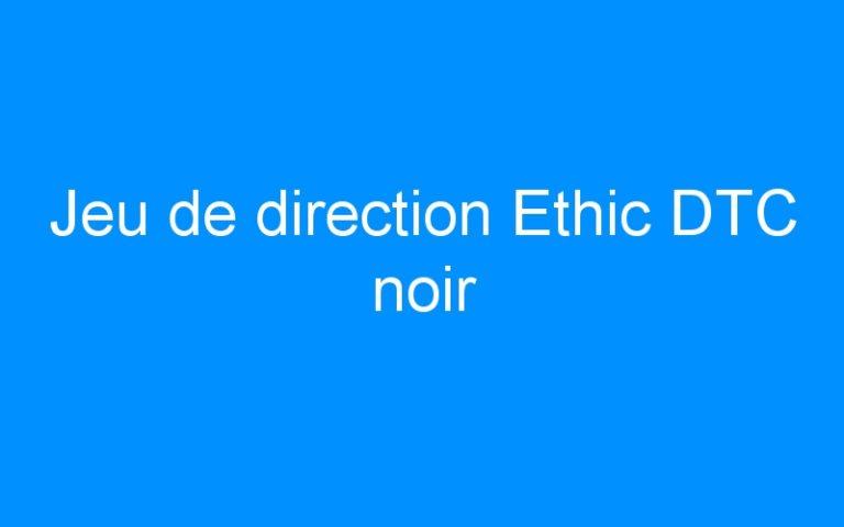 Jeu de direction Ethic DTC noir