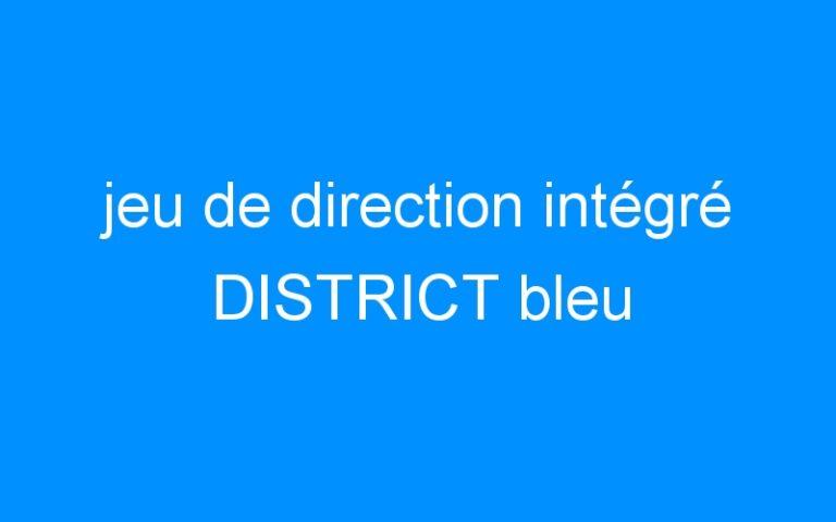 jeu de direction intégré DISTRICT bleu