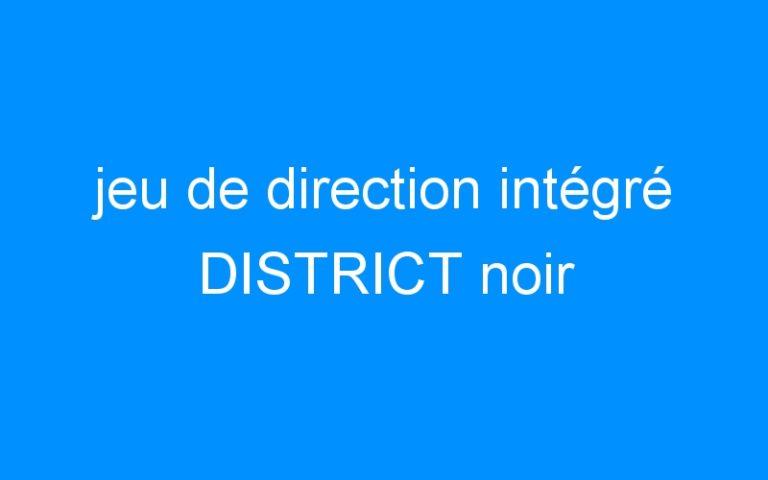 jeu de direction intégré DISTRICT noir