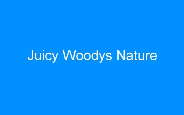 Juicy Woodys Nature