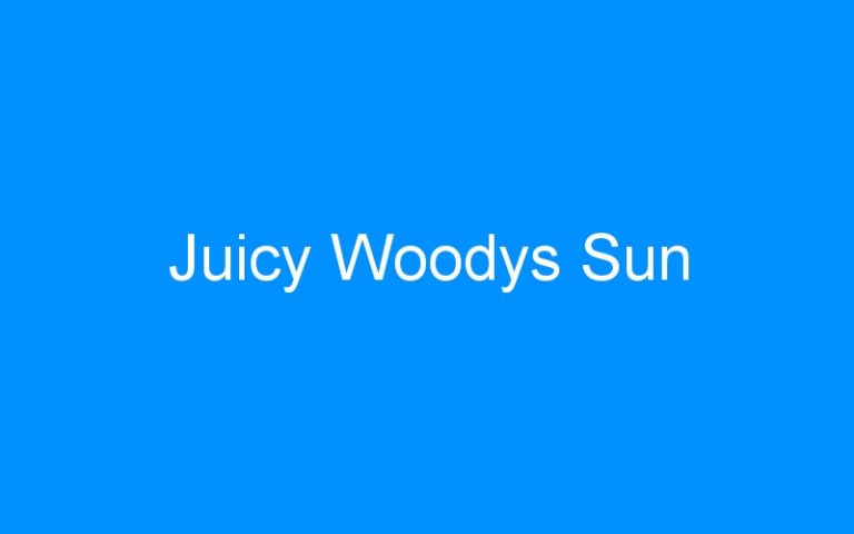 Juicy Woodys Sun