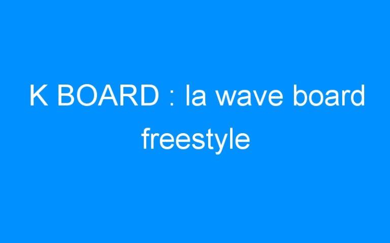 K BOARD : la wave board freestyle