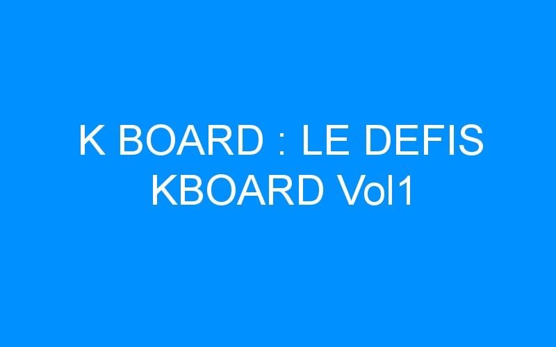 K BOARD : LE DEFIS KBOARD Vol1