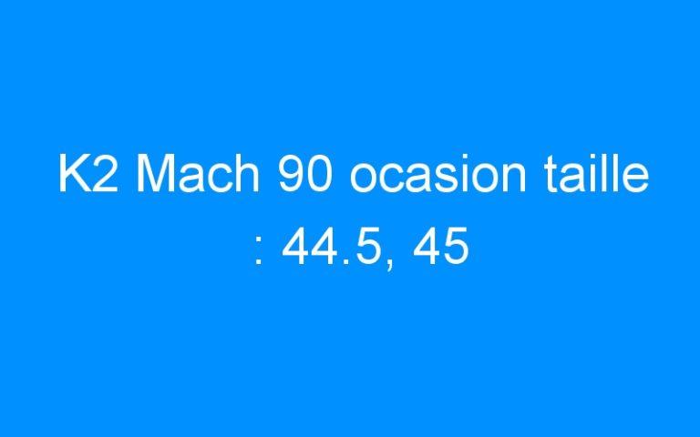 K2 Mach 90 ocasion taille : 44.5, 45