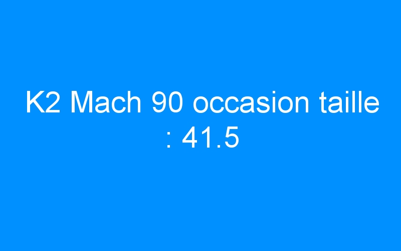 K2 Mach 90 occasion taille : 41.5