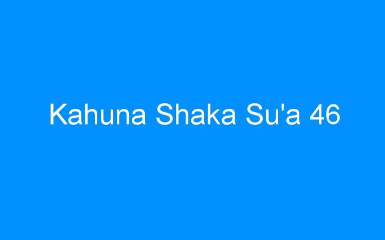 Kahuna Shaka Su'a 46