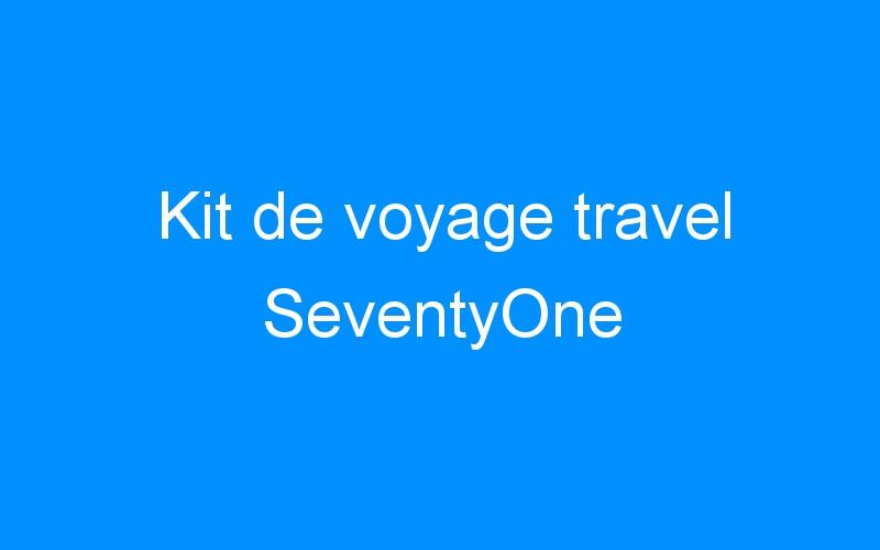 Kit de voyage travel SeventyOne