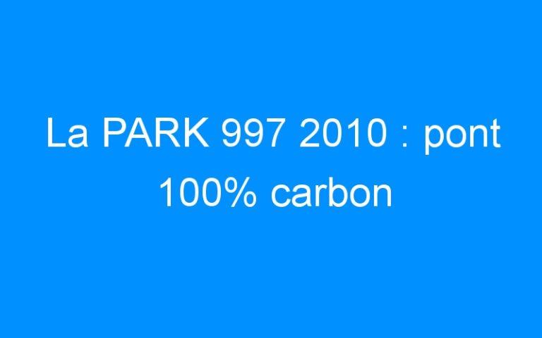 La PARK 997 2010 : pont 100% carbon