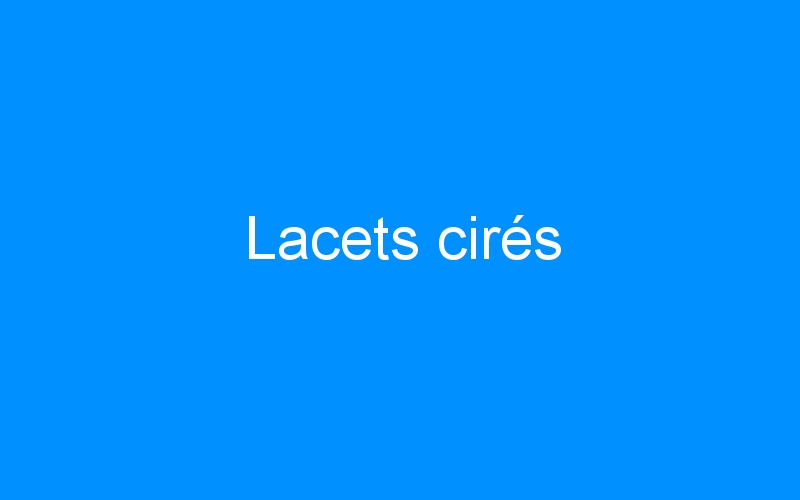 Lacets cirés