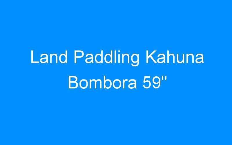 Land Paddling Kahuna Bombora 59″