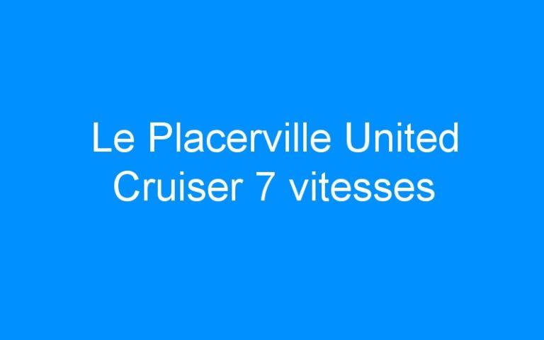Le Placerville United Cruiser 7 vitesses