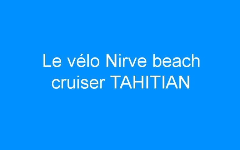 Le vélo Nirve beach cruiser TAHITIAN