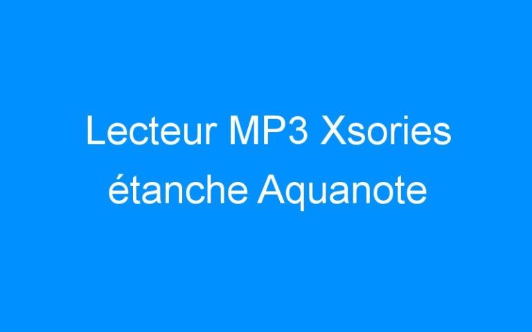 Lecteur MP3 Xsories étanche Aquanote