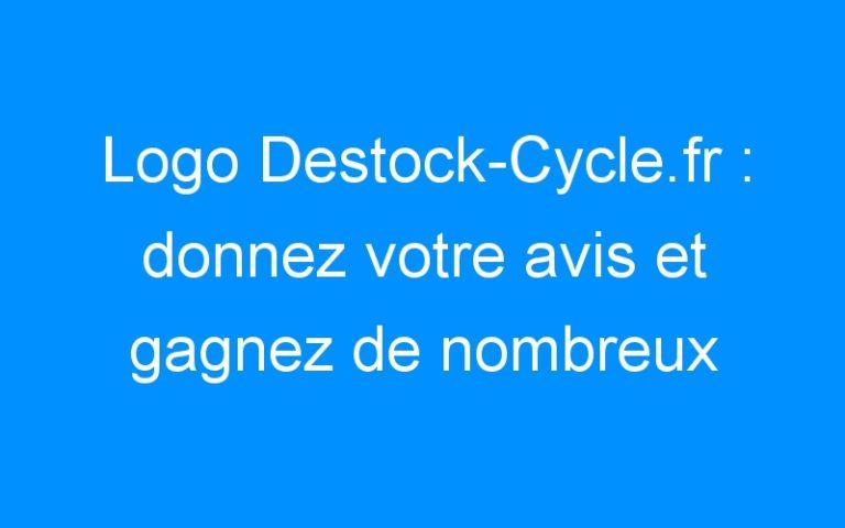 Logo Destock-Cycle.fr : donnez votre avis et gagnez de nombreux cadeaux!