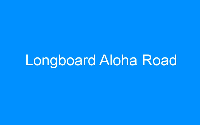 Longboard Aloha Road