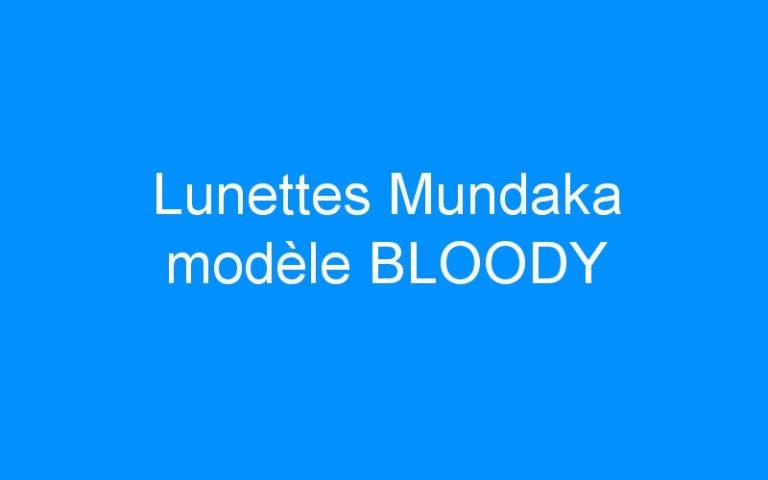 Lunettes Mundaka modèle BLOODY