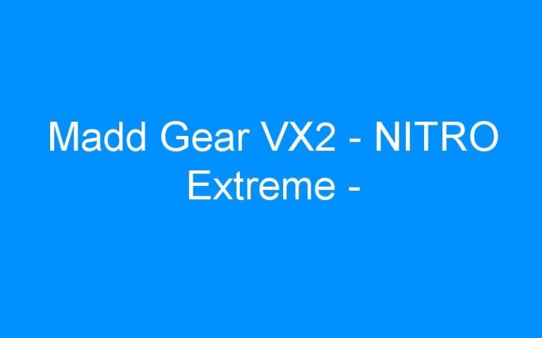 Madd Gear VX2 – NITRO Extreme –