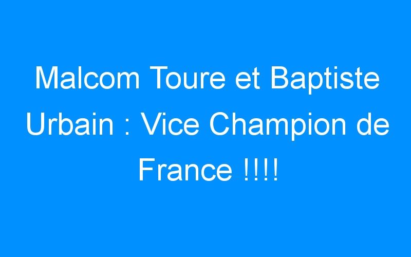 Malcom Toure et Baptiste Urbain : Vice Champion de France !!!!