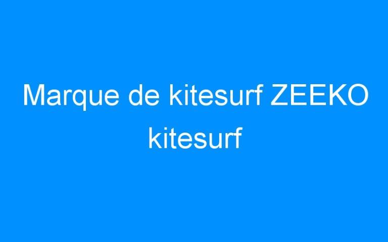 Marque de kitesurf ZEEKO kitesurf