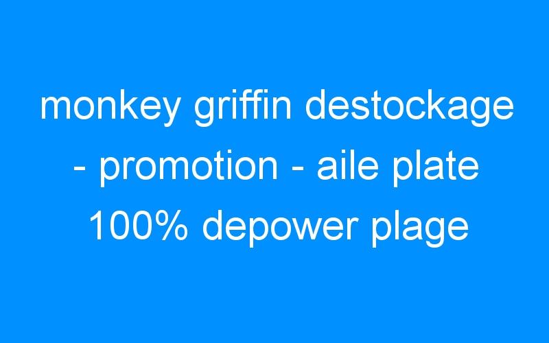 monkey griffin destockage – promotion – aile plate 100% depower plage utilisation prix la moins cher de toute les marques