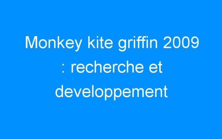 Monkey kite griffin 2009 : recherche et developpement