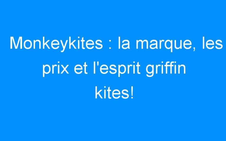 Monkeykites : la marque, les prix et l'esprit griffin kites!