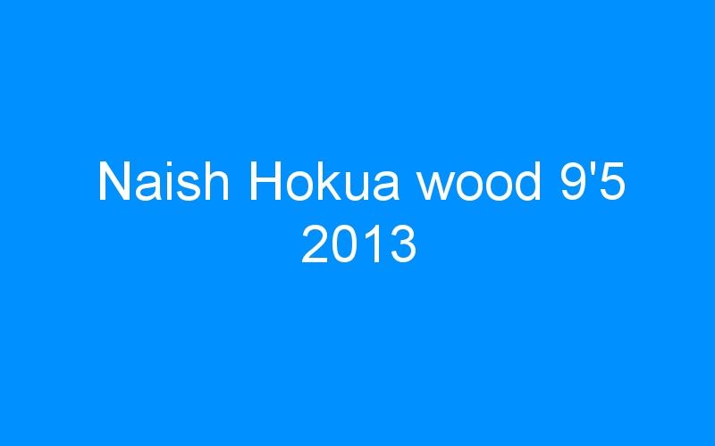 Naish Hokua wood 9'5 2013