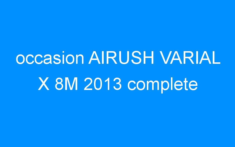 occasion AIRUSH VARIAL X 8M 2013 complete