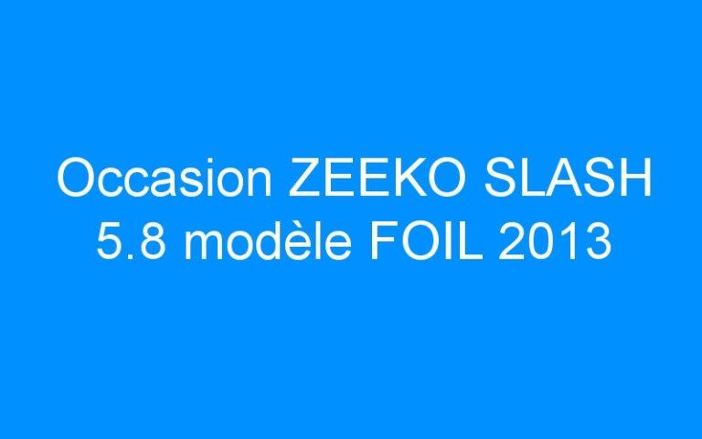 Occasion ZEEKO SLASH 5.8 modèle FOIL 2013