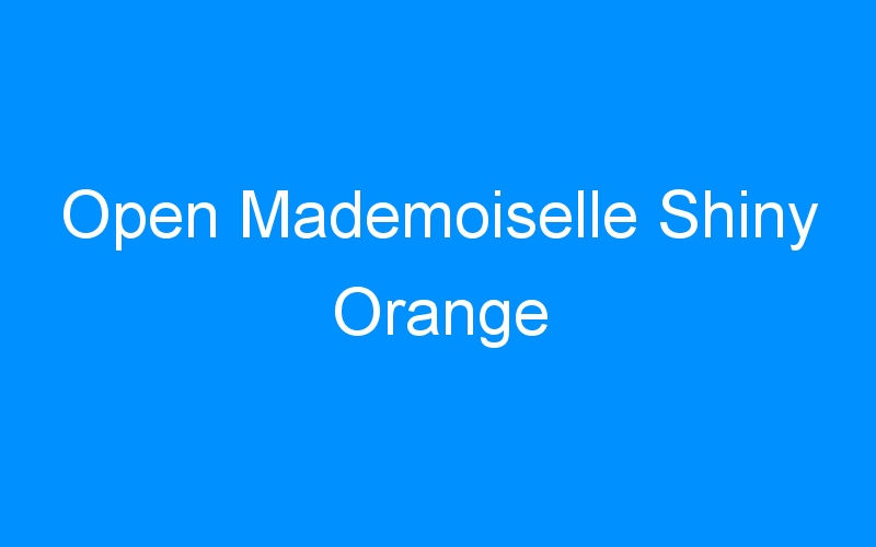 Open Mademoiselle Shiny Orange