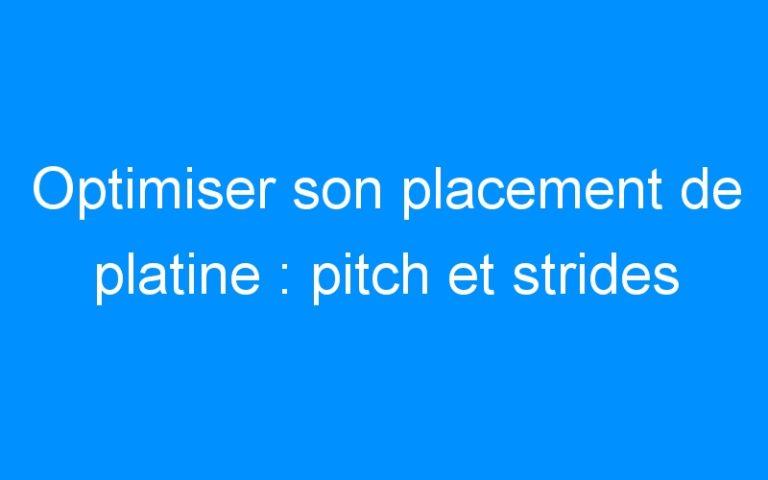 Optimiser son placement de platine : pitch et strides