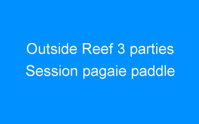 Outside Reef 3 parties Session pagaie paddle
