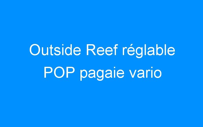 Outside Reef réglable POP pagaie vario